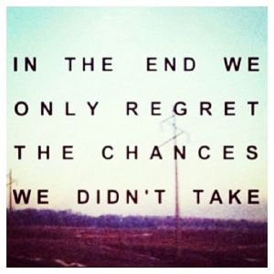 regret the chances we didn't take